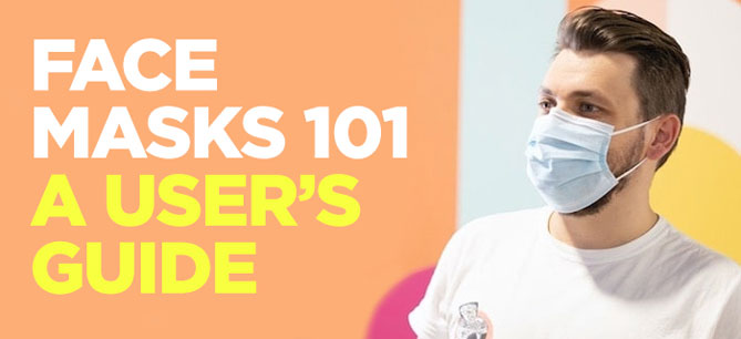 Face Masks 101: A User's Guide to Face Masks - All Your Questions Answered